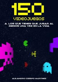 150 Videojuegos a los que tienes que jugar al menos una vez en la vida (Segunda Edición - PDF)