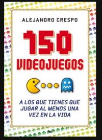 150 Videojuegos a los que tienes que jugar al menos una vez en la vida